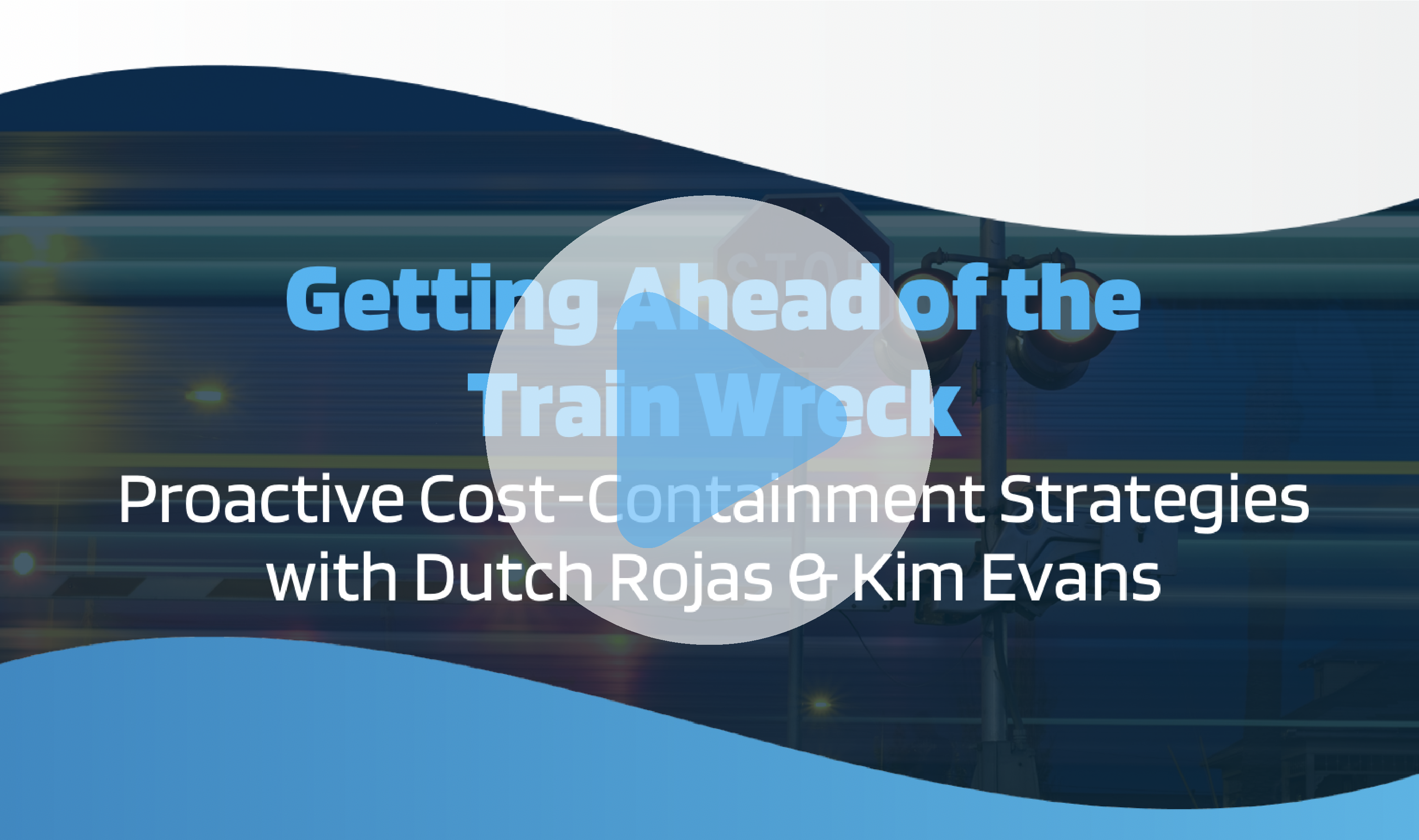 Getting Ahead of the Train Wreck - Proactive Cost-Containment Strategies with Dutch Rojas & Kim Evans
